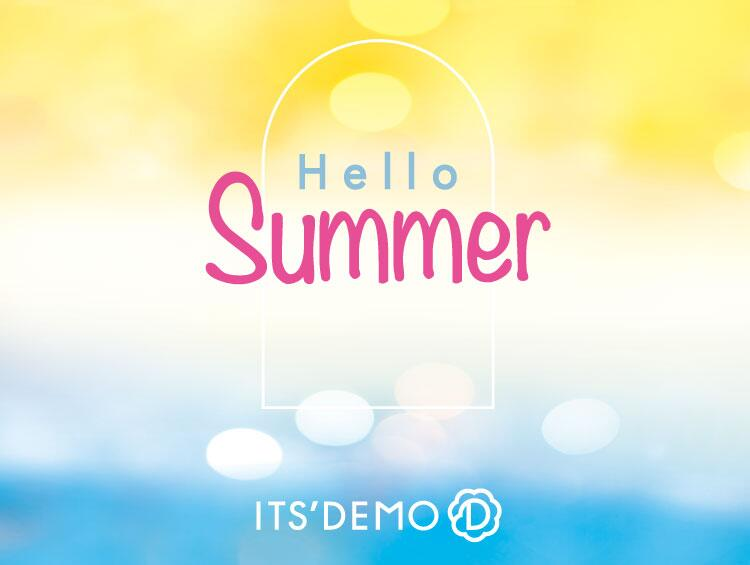 Hello Summer | ITS' DEMO(イッツデモ)