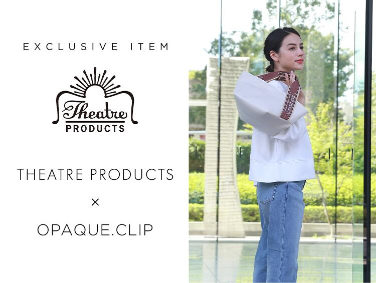 【EXCLUSIVE ITEM】THEATRE PRODUCTS×OPAQUE.CLIP | OPAQUE.CLIP(オペークドットクリップ)