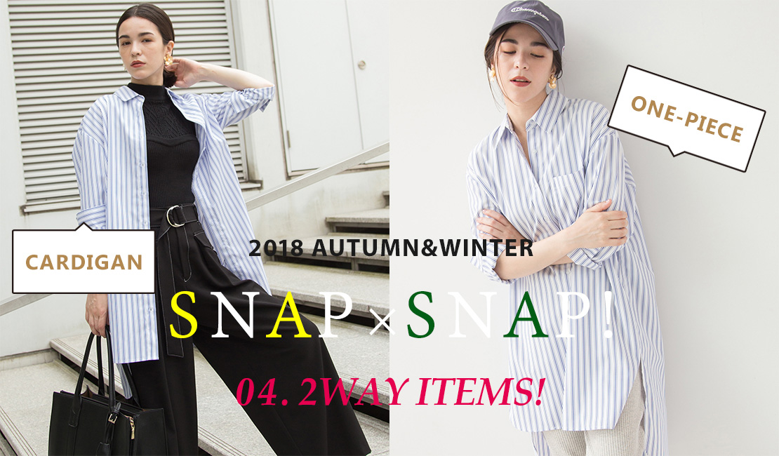 2018 AUTUMN&WINTER SNAPx SNAP 04.2WAY ITEMS!