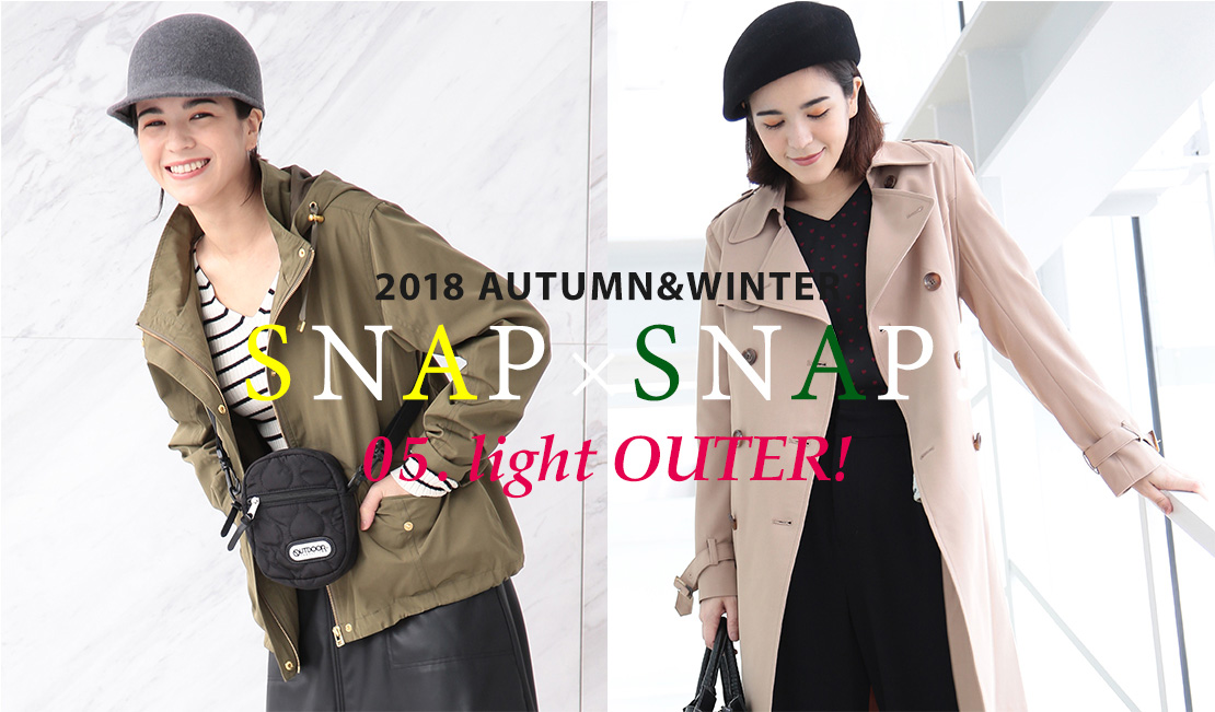 2018 AUTUMN&WINTER SNAPx SNAP 05.Light OUTER!