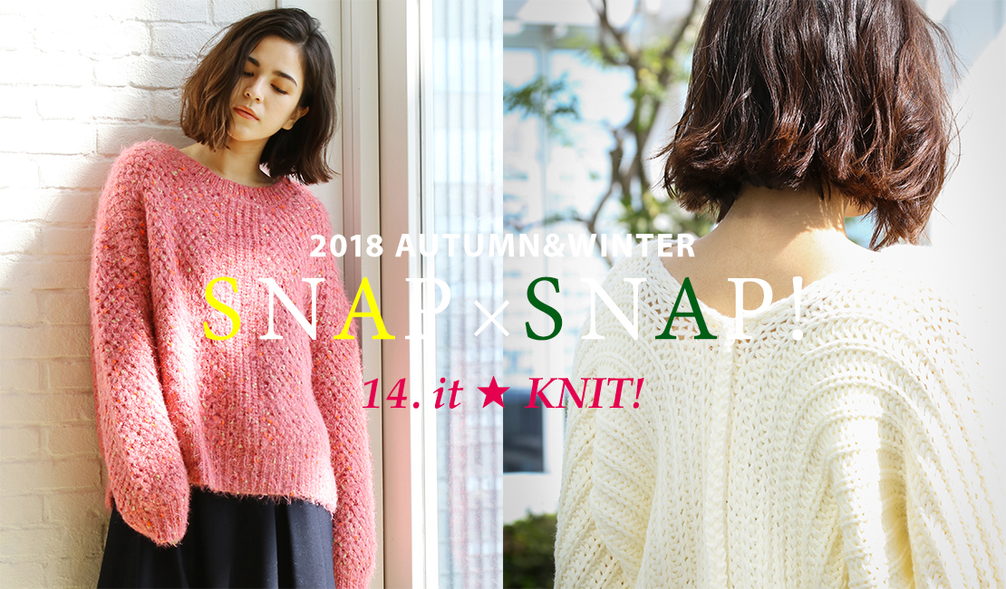2018 AUTUMN&WINTER SNAPx SNAP 14.it ★ KNIT!